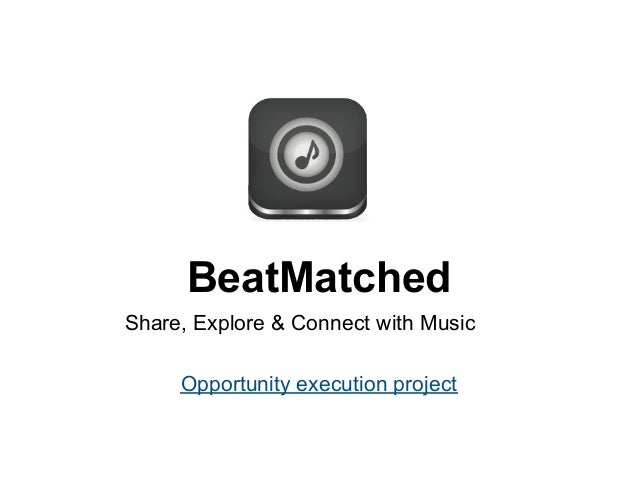 BeatMatchedShare, Explore & Connect with Music     Opportunity execution project