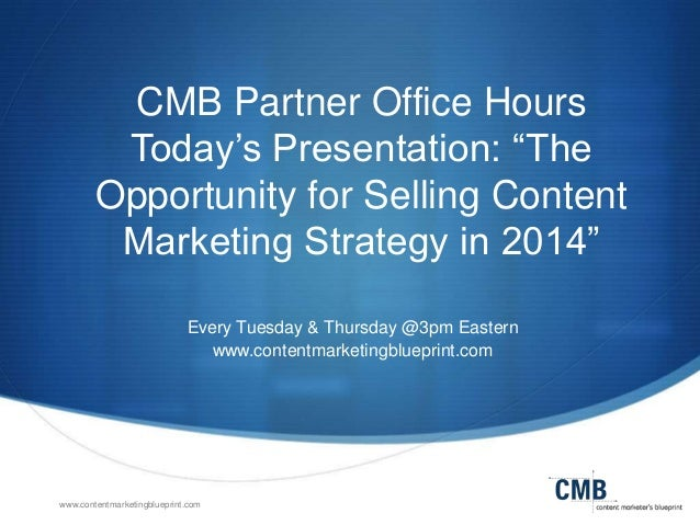"""CMB Partner Office Hours Today's Presentation: """"The Opportunity for Selling Content Marketing Strategy in 2014"""" Every Tues..."""