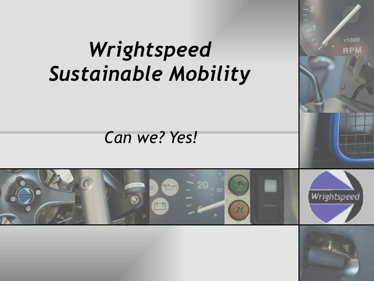 Wrightspeed Sustainable Mobility Can we? Yes!