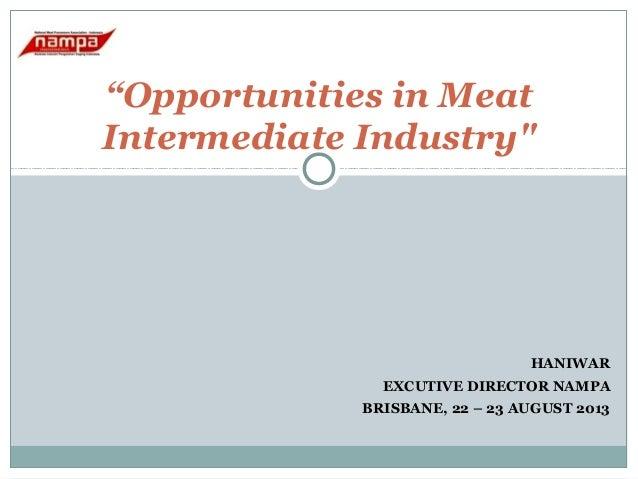 """Opportunities in Meat Intermediate Industry""  HANIWAR EXCUTIVE DIRECTOR NAMPA BRISBANE, 22 – 23 AUGUST 2013"
