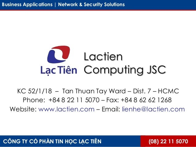 (08) 22 11 5070CÔNG TY CỔ PHẦN TIN HỌC LẠC TIÊNBusiness Applications | Network & Security SolutionsLactienComputing JSCKC ...