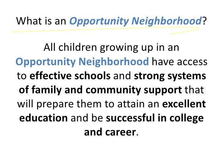 What is an Opportunity Neighborhood?      All children growing up in anOpportunity Neighborhood have accessto effective sc...