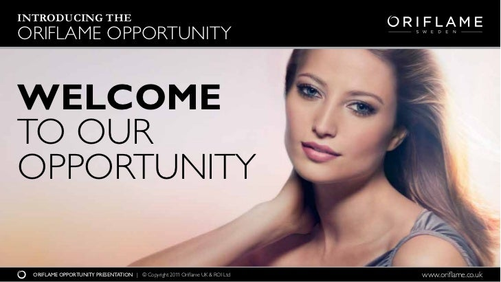 INTRODUCING THEORIFLAME OPPORTUNITYWELCOMETO OUROPPORTUNITY  ORIFLAME OPPORTUNITY PRESENTATION | © Copyright 2011 Oriflame...