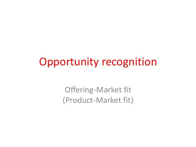 Opportunity recognition     Offering-Market fit    (Product-Market fit)