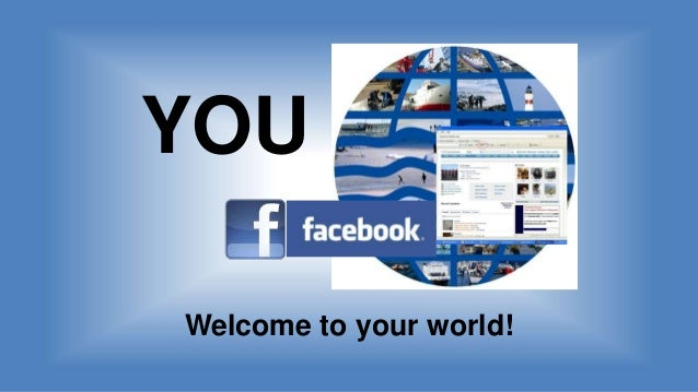 YOU Welcome to your world!