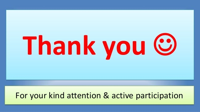 Thank you  For your kind attention & active participation