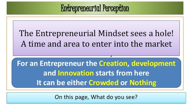 On this page, What do you see? Entrepreneurial Perception • Nothing. Just a white page. • If that's a market, that's what ...
