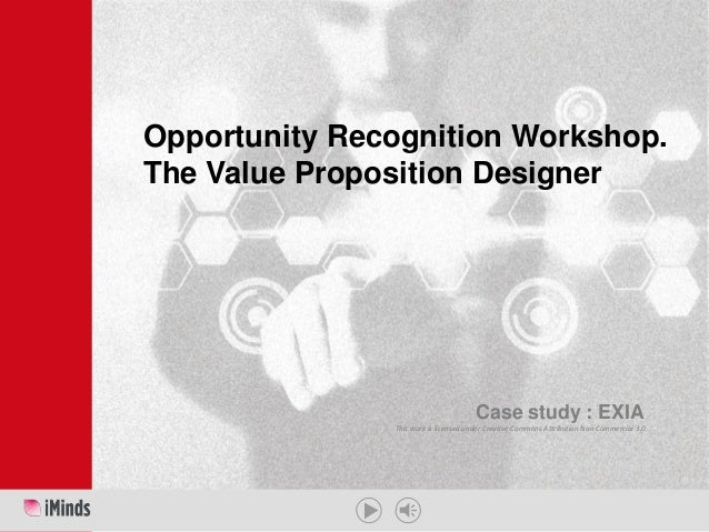This work is licensed under Creative Commons Attribution Non Commercial 3.0 Opportunity Recognition Workshop. The Value Pr...