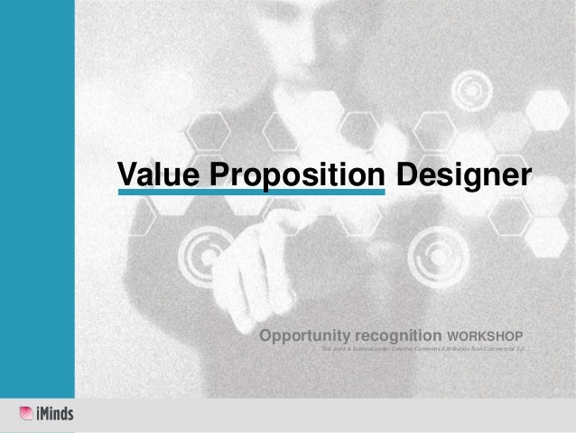 Value Proposition Designer  Opportunity recognition WORKSHOP This work is licensed under Creative Commons Attribution Non ...