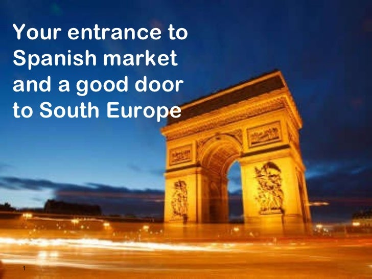 Your entrance to Spanish market and a good door to South Europe