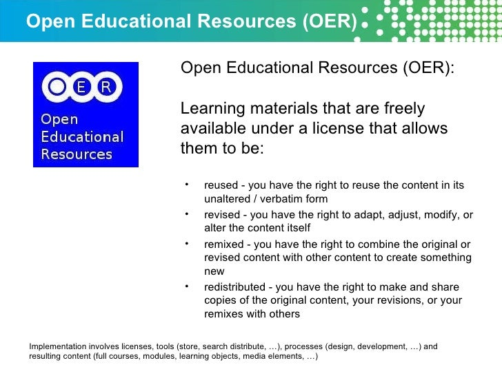 Open Educational Resources (OER) Open Educational Resources (OER):  Learning materials that are freely available under a l...