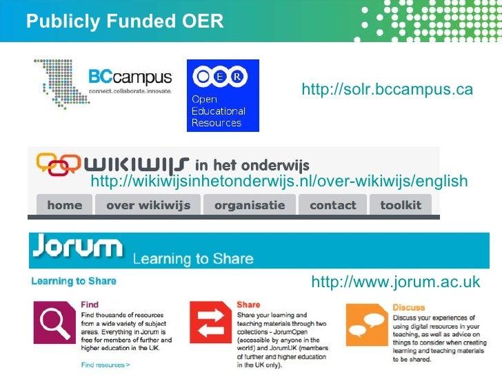 Publicly Funded OER http://solr.bccampus.ca   http://wikiwijsinhetonderwijs.nl/over-wikiwijs/english   http://www.jorum.ac...