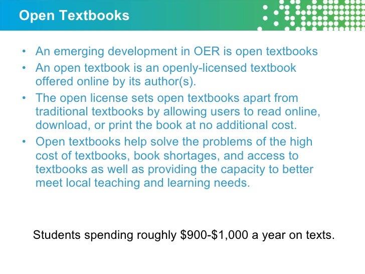 Open Textbooks <ul><li>An emerging development in OER is open textbooks </li></ul><ul><li>An open textbook is an openly-li...