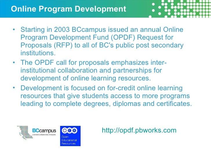 Online Program Development <ul><li>Starting in 2003 BCcampus issued an annual Online Program Development Fund (OPDF) Reque...