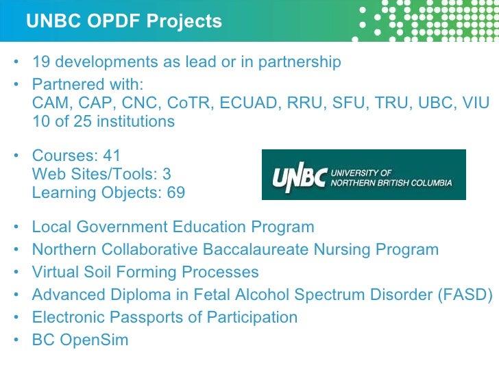UNBC OPDF Projects <ul><li>19 developments as lead or in partnership </li></ul><ul><li>Partnered with: CAM, CAP, CNC, CoTR...