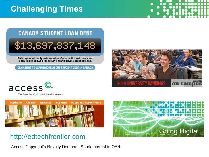 Challenging Times Going Digital http://edtechfrontier.com   Access Copyright's Royalty Demands Spark Interest in OER