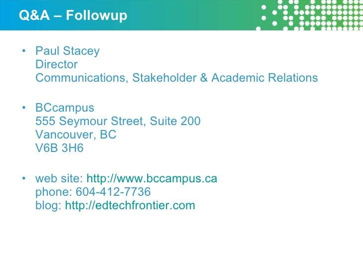 Q&A – Followup <ul><li>Paul Stacey Director Communications, Stakeholder & Academic Relations </li></ul><ul><li>BCcampus 55...
