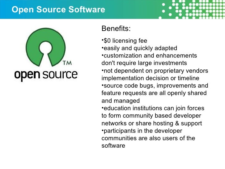 Open Source Software <ul><li>Benefits: </li></ul><ul><li>$0 licensing fee </li></ul><ul><li>easily and quickly adapted </l...