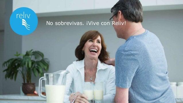 No sobrevivas. ¡Vive con Reliv!