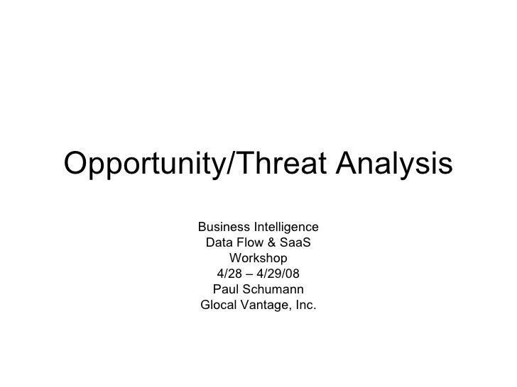 Opportunity/Threat Analysis Business Intelligence Data Flow & SaaS Workshop 4/28 – 4/29/08 Paul Schumann Glocal Vantage, I...