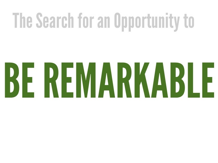 The Search for an Opportunity toBE REMARKABLE