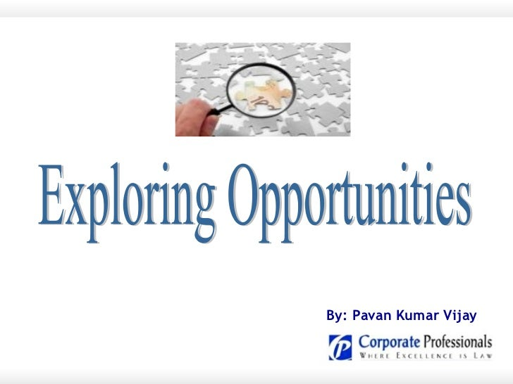 Exploring Opportunities By: Pavan Kumar Vijay