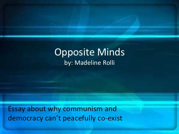 Opposite Mindsby: Madeline Rolli<br />Essay about why communism and democracy can't peacefully co-exist<br />