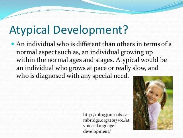 typical and atypical language development in early childhood Erikson institute is the premier early childhood development organization committed to ensuring that all children have equitable opportunities to realize their language and literacy partners facilitating attuned interactions infant/toddler growth and development: typical and atypical.