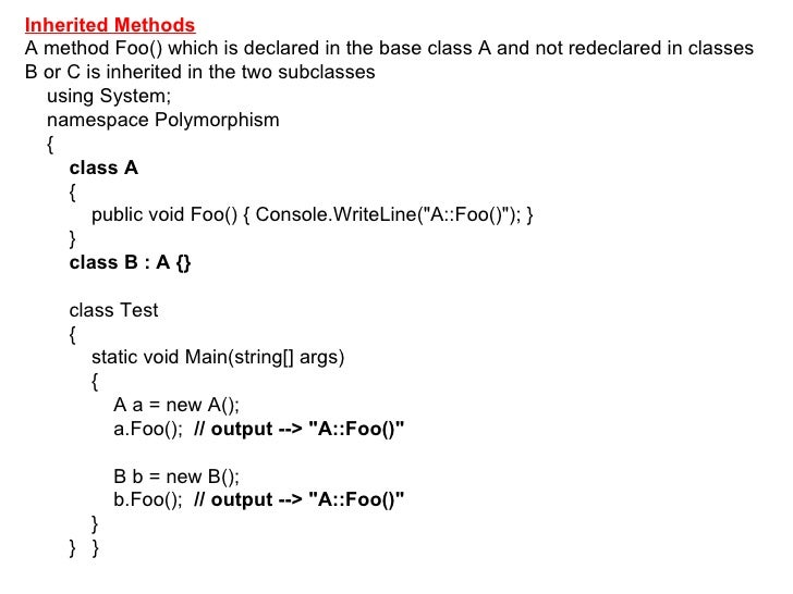 Inherited Methods   A method Foo() which is declared in the base class A and not redeclared in classes B or C is inherited...