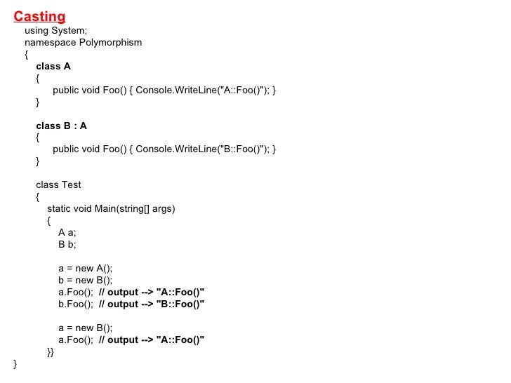 Casting     using System;  namespace Polymorphism  {   class A  {  public void Foo() {...