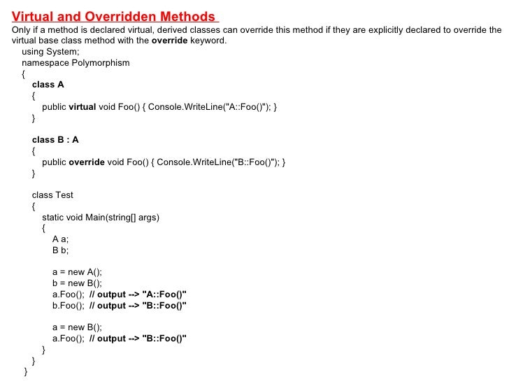 Virtual and Overridden Methods  Only if a method is declared virtual, derived classes can override this method if they are...