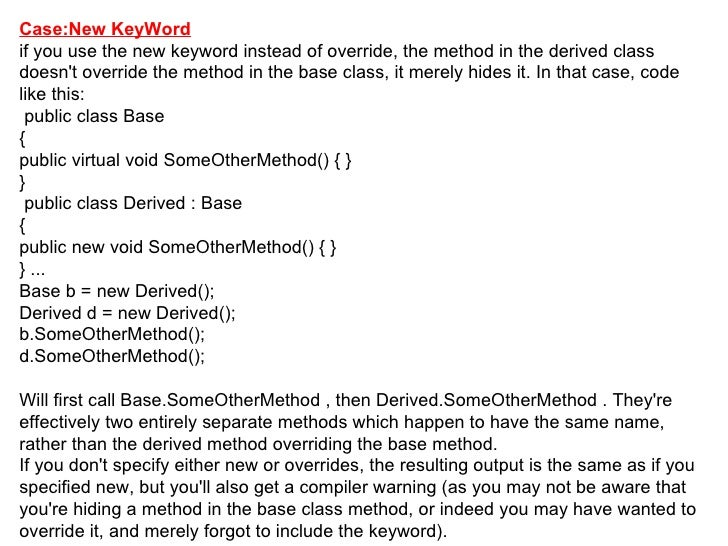 Case:New KeyWord if you use the new keyword instead of override, the method in the derived class doesn't override the meth...