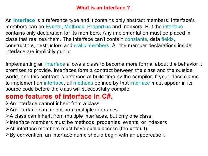 <ul><li>What is an Interface ?  </li></ul><ul><li>An  Interface  is a reference type and it contains only abstract members...