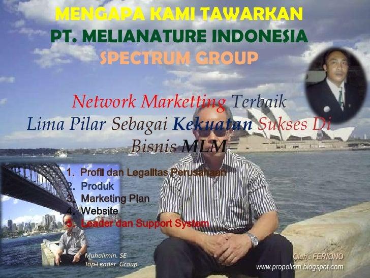MENGAPA KAMI TAWARKAN<br />PT. MELIANATURE INDONESIA<br />SPECTRUM GROUP<br />Network Marketting Terbaik <br />Lima Pilar ...