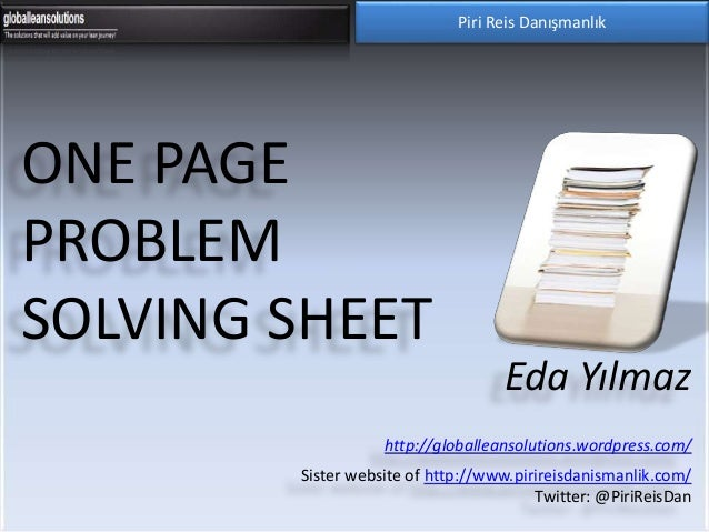 ONE PAGE PROBLEM SOLVING SHEET Piri Reis Danışmanlık Eda Yılmaz http://globalleansolutions.wordpress.com/ Sister website o...