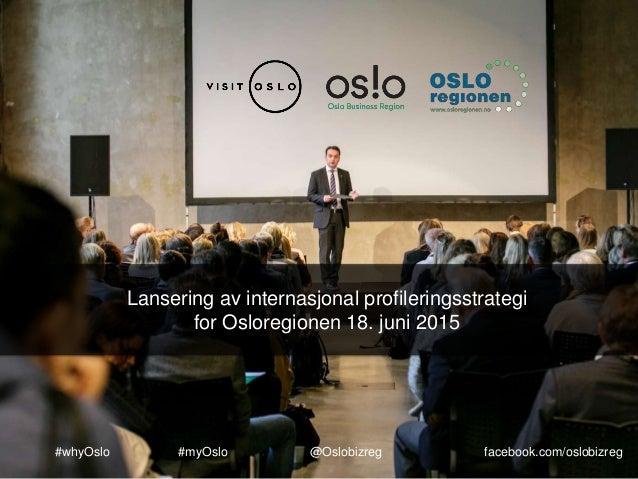 #whyOslo #myOslo @Oslobizreg facebook.com/oslobizreg Lansering av internasjonal profileringsstrategi for Osloregionen 18. ...