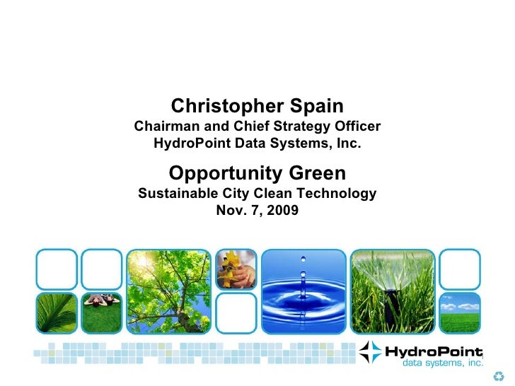Christopher Spain Chairman and Chief Strategy Officer HydroPoint Data Systems, Inc. Opportunity Green Sustainable City Cle...