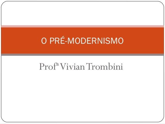 ProfªVivianTrombini O PRÉ-MODERNISMO