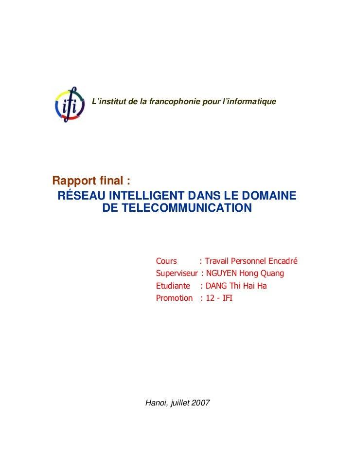 L'institut de la francophonie pour l'informatiqueRapport final : RÉSEAU INTELLIGENT DANS LE DOMAINE         DE TELECOMMUNI...