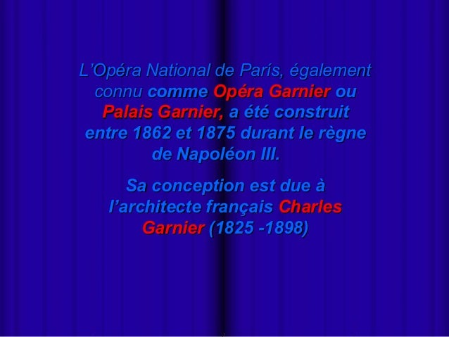 L'Opéra National de París, également       connu comme Opéra Garnier ou        Palais Garnier, a été construit      entre ...