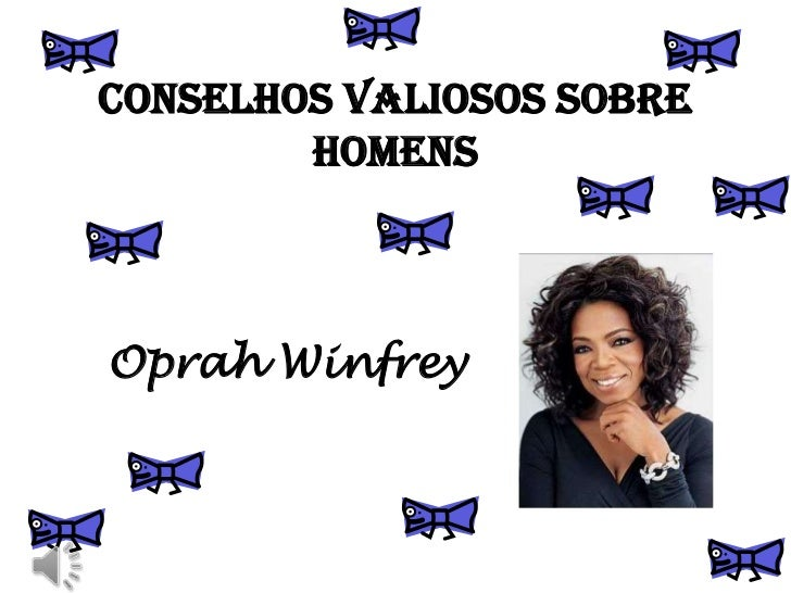 CONSELHOS VALIOSOS SOBRE HOMENS<br />Oprah Winfrey<br />