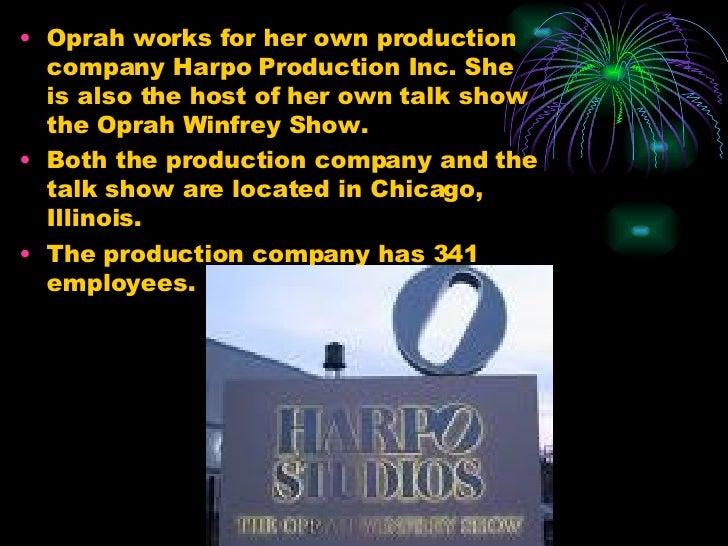 <ul><li>Oprah works for her own production company Harpo Production Inc. She is also the host of her own talk show the Opr...