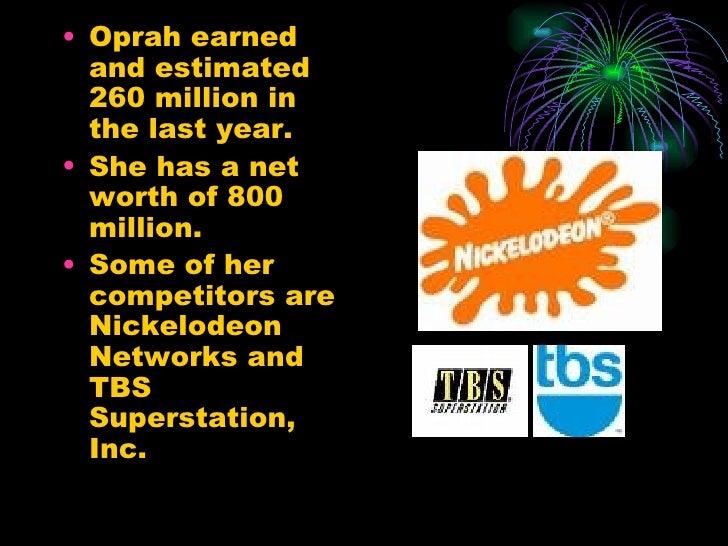 <ul><li>Oprah earned and estimated 260 million in the last year. </li></ul><ul><li>She has a net worth of 800 million. </l...