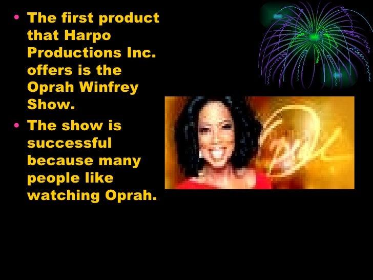 <ul><li>The first product that Harpo Productions Inc. offers is the Oprah Winfrey Show. </li></ul><ul><li>The show is succ...