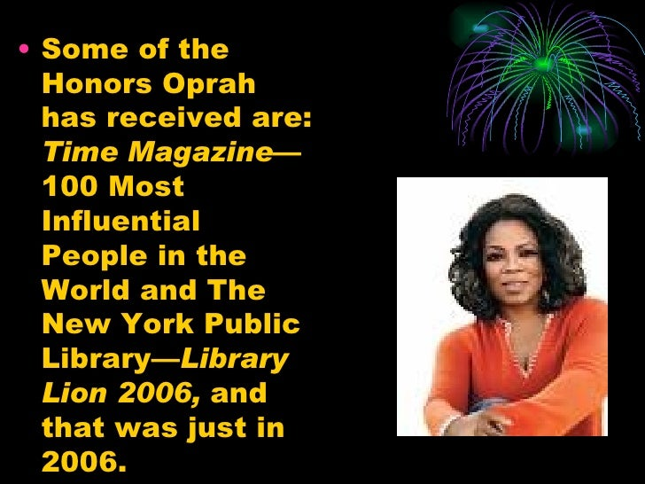 <ul><li>Some of the Honors Oprah has received are:  Time Magazine —100 Most Influential People in the World and The New Yo...