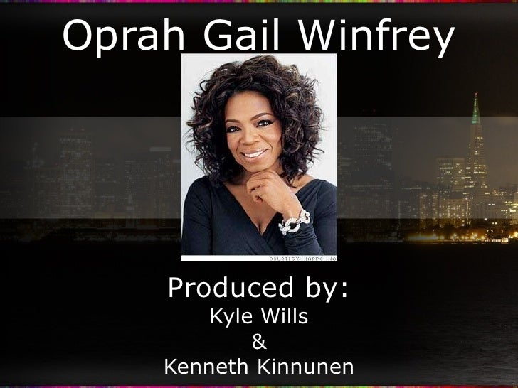 Oprah Gail Winfrey Gail Produced by: Kyle Wills & Kenneth Kinnunen