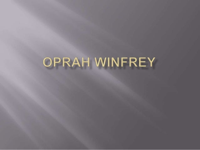    Oprah Winfreys family is her mom and her dad and    her grandmother! her mothers name is Vernita Lee she    was 18 whe...