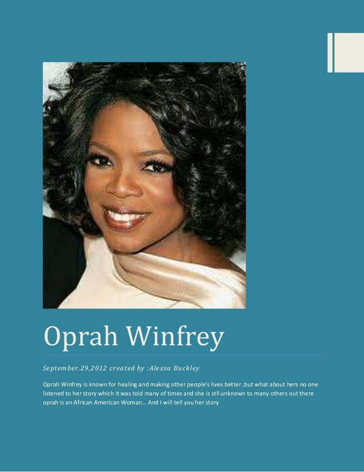 Oprah WinfreySeptember.29,2012 created by :Alexxa BuckleyOprah Winfrey is known for healing and making other people's live...