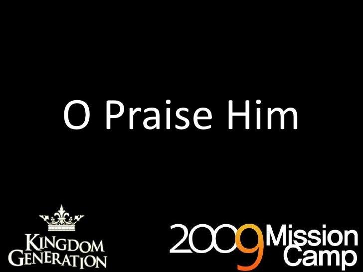 O Praise Him<br />