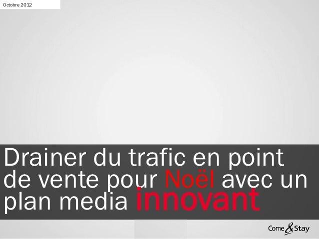 Octobre 2012Drainer du trafic en pointde vente pour Noël avec unplan media innovant